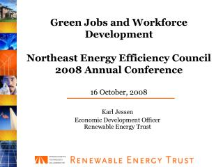 Green Jobs and Workforce Development   Northeast Energy Efficiency Council  2008 Annual Conference  16 October, 2008