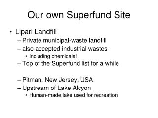 Our own Superfund Site