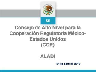 Consejo de Alto Nivel para la Cooperaci n Regulatoria M xico-Estados Unidos CCR  ALADI