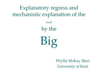 Explanatory regress and mechanistic explanation of the    Small   by the  Big