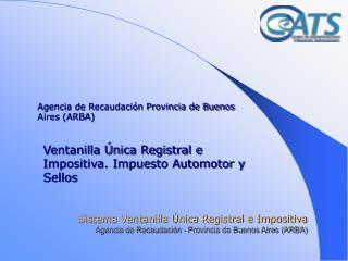 Sistema Ventanilla  nica Registral e Impositiva Agencia de Recaudaci n - Provincia de Buenos Aires ARBA