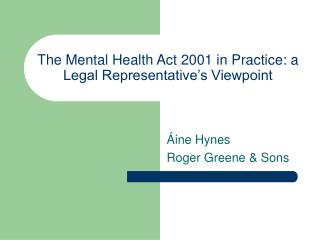 The Mental Health Act 2001 in Practice: a Legal Representative s Viewpoint