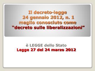 Il decreto-legge  24 gennaio 2012, n. 1 meglio conosciuto come   decreto sulle liberalizzazioni