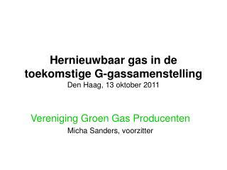 Hernieuwbaar gas in de toekomstige G-gassamenstelling Den Haag, 13 oktober 2011