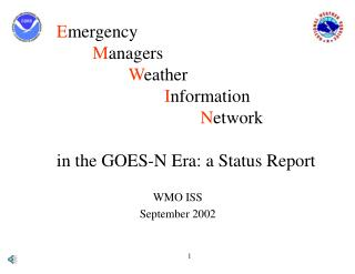 Emergency  Managers   Weather    Information     Network  in the GOES-N Era: a Status Report