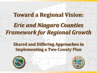 Toward a Regional Vision:    Erie and Niagara Counties  Framework for Regional Growth   Shared and Differing Approaches