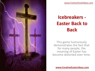 Icebreakers - Easter Back to Back