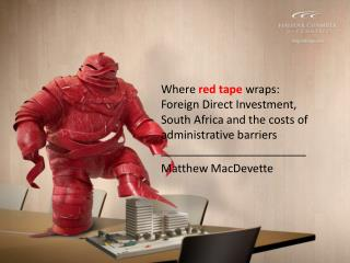 Where red tape wraps:      Foreign Direct Investment,      South Africa and the costs of     administrative barriers