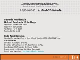 Sede de Residencia Unidad Sanitaria 1  de Mayo Direcci n: Bustamante  2355 Localidad:  Lan s Este      Tel fonos:  4246-