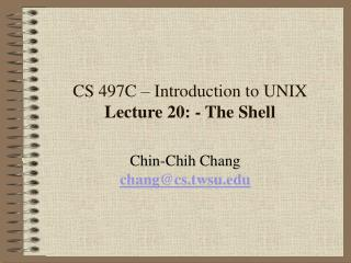 CS 497C   Introduction to UNIX Lecture 20: - The Shell