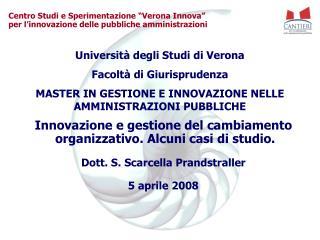 Innovazione e gestione del cambiamento  organizzativo. Alcuni casi di studio.  Dott. S. Scarcella Prandstraller  5 april