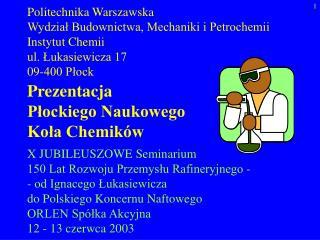 Politechnika Warszawska Wydzial Budownictwa, Mechaniki i Petrochemii Instytut Chemii ul. Lukasiewicza 17 09-400 Plock