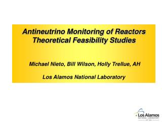 Antineutrino Monitoring of Reactors   Theoretical Feasibility Studies    Michael Nieto, Bill Wilson, Holly Trellue, AH