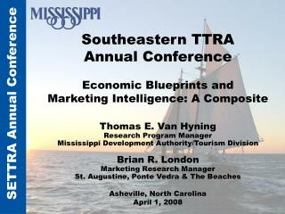Southeastern TTRA  Annual Conference   Economic Blueprints and  Marketing Intelligence: A Composite    Thomas E. Van Hyn