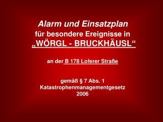 Alarm und Einsatzplan f r besondere Ereignisse in    W RGL - BRUCKH USL     an der B 178 Loferer Stra e   gem     7 Abs.