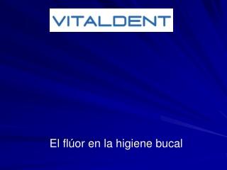 Vitaldent Las Rozas y el uso del fluor