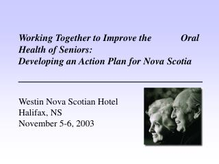 Working Together to Improve the            Oral Health of Seniors: Developing an Action Plan for Nova Scotia   Westin No