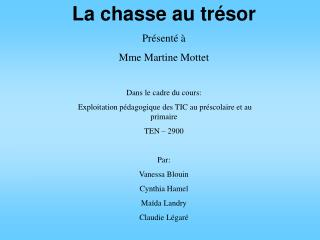 La chasse au tr sor Pr sent     Mme Martine Mottet  Dans le cadre du cours:  Exploitation p dagogique des TIC au pr scol