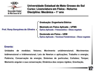 Universidade Estadual de Mato Grosso do Sul Curso: Licenciatura em F sica - Noturno Disciplina: Mec nica   1  ano