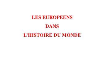 LES EUROPEENS  DANS L HISTOIRE DU MONDE