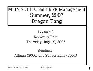 MFIN 7011: Credit Risk Management Summer, 2007 Dragon Tang