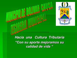Hacia  una   Cultura  Tributaria   Con su aporte mejoramos su calidad de vida