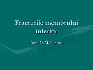 Fracturile membrului inferior