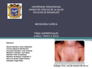 UNIVERSIDAD VERACRUZANA UNIDAD DE CIENCIAS DE LA SALUD FACULTAD DE BIOAN LISIS   MICOLOG A CL NICA   TI AS SUPERFICIALES