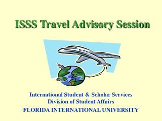 ISSS Travel Advisory Session