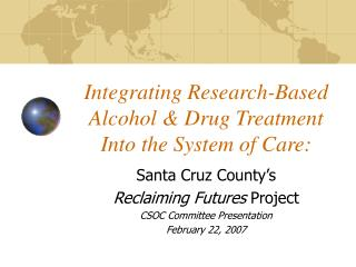 Integrating Research-Based Alcohol  Drug Treatment Into the System of Care:
