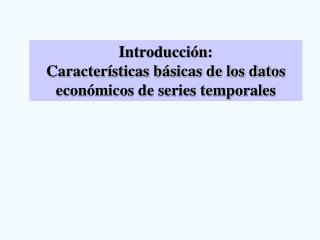 Introducci n: Caracter sticas b sicas de los datos econ micos de series temporales