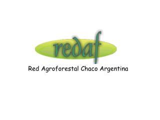 La Red Agroforestal Chaco Argentina REDAF es, desde abril de 2006, una Asociaci n Civil sin fines de lucro.