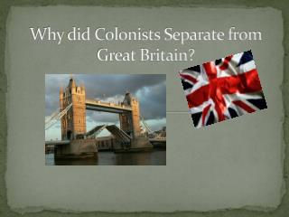 Why did Colonists Separate from Great Britain