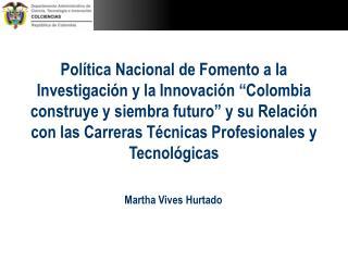 Pol tica Nacional de Fomento a la Investigaci n y la Innovaci n  Colombia construye y siembra futuro  y su Relaci n con