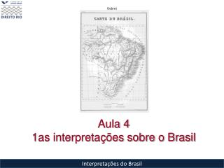 Aula 4 1as interpreta  es sobre o Brasil