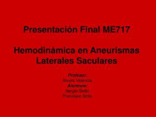 Presentaci n Final ME717  Hemodin mica en Aneurismas Laterales Saculares