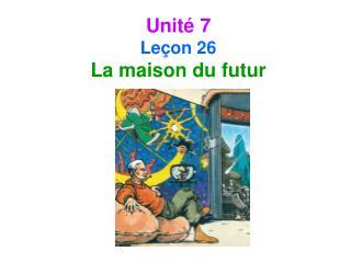 Unit  7 Le on 26  La maison du futur