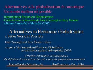 Alternatives   la globalisation  conomique Un monde meilleur est possible  International Forum on Globalization Collecti