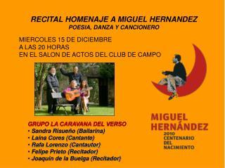 RECITAL HOMENAJE A MIGUEL HERNANDEZ POESIA, DANZA Y CANCIONERO