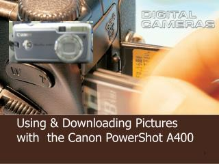 Using  Downloading Pictures with  the Canon PowerShot A400