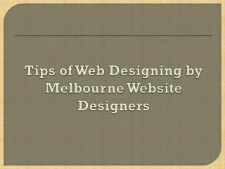 Tips of Web Designing by Melbourne Website Designers