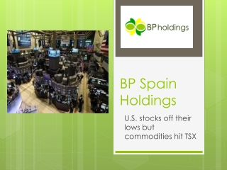 BP Spain Holdings:U.S. stocks off their lows but commodities