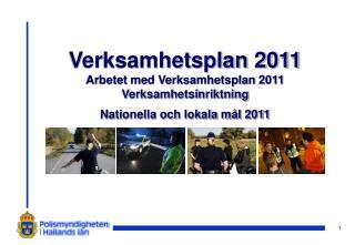 Verksamhetsplan 2011 Arbetet med Verksamhetsplan 2011 Verksamhetsinriktning  Nationella och lokala m l 2011