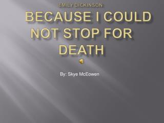Emily Dickinson:           Because I Could Not Stop for Death