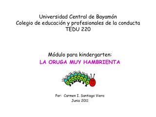 Universidad Central de Bayam n Colegio de educaci n y profesionales de la conducta TEDU 220