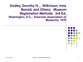 Dudley, Dorothy H., , Wilkinson, Irma Bezoid, and Others.  Museum Registration Methods.  3rd Ed.  Washington, D.C.:  Ame