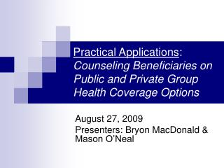 Practical Applications: Counseling Beneficiaries on  Public and Private Group Health Coverage Options