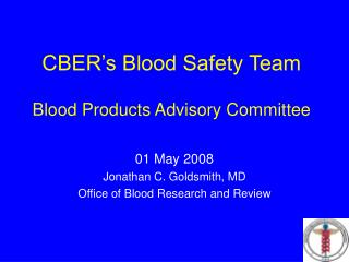 CBER s Blood Safety Team  Blood Products Advisory Committee