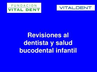 Vitaldent recomienda revisiones al dentista