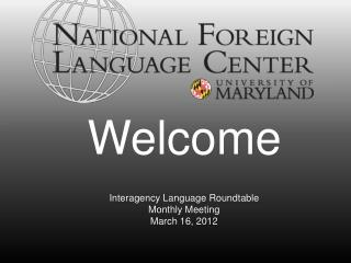 Interagency Language Roundtable Monthly Meeting March 16, 2012